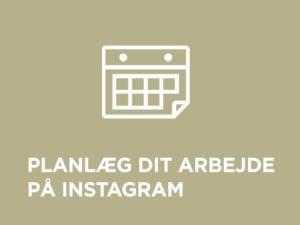 Planlæg dit arbejde på Instagram