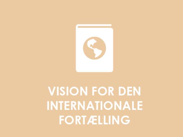 Vision for den internationale fortælling