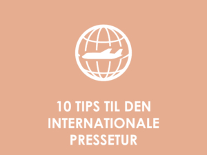 10 tips til den internationale pressetur