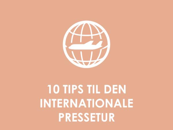 10 tips til den internationale pressetur