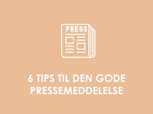 6 tips til den gode pressemeddelelse