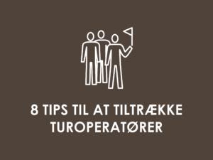 8 tips til at tiltrække turoperatører