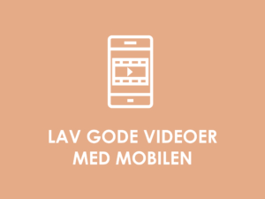 Lav gode videoer med mobilen