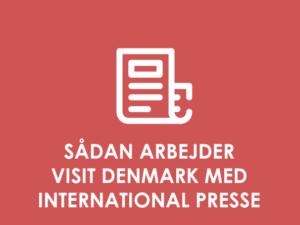 Sådan arbejder Visit Denmark med international presse